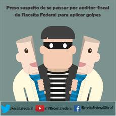 Preso suspeito de se passar por auditor-fiscal da Receita Federal para aplicar golpes