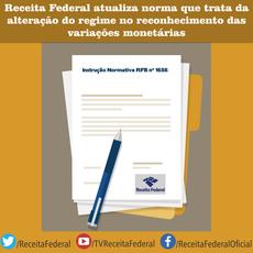 Receita Federal atualiza norma que trata da alteração do regime no reconhecimento das variações monetárias