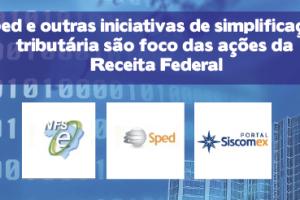 Sped e outras iniciativas de simplificação tributária são foco das ações da Receita Federal