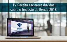 TV Receita esclarece dúvidas sobre o Imposto de Renda 2018