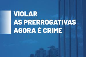 Lei que criminaliza a violação das prerrogativas entra em vigor