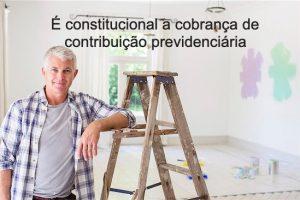Aposentado que continua trabalhando deve contribuir com a previdência social