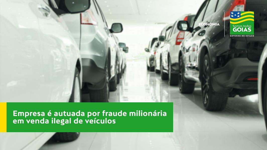 Empresa é autuada por fraude milionária em vendas ilegais de veículos – Goiás
