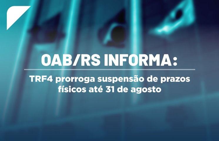 TRF4 prorroga suspensão de prazos físicos até 31 de agosto