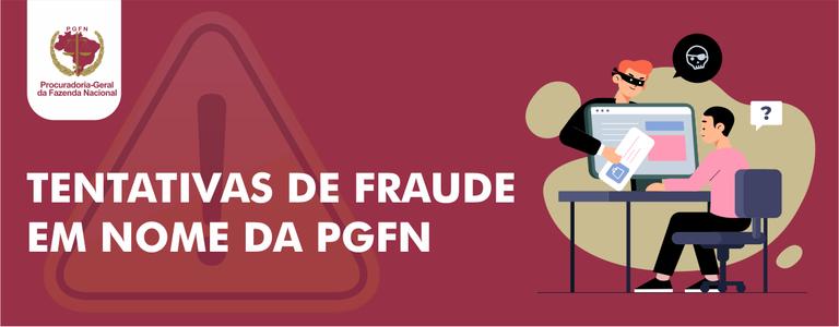 Tentativas de fraude em nome da PGFN