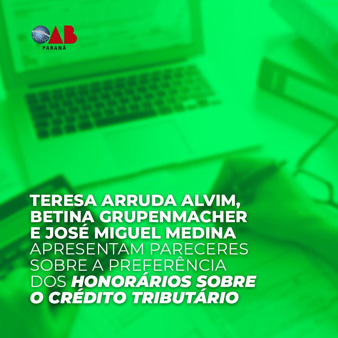 Teresa Arruda Alvim, Betina Grupenmacher e José Miguel Medina apresentam pareceres sobre a preferência dos honorários sobre o crédito tributário