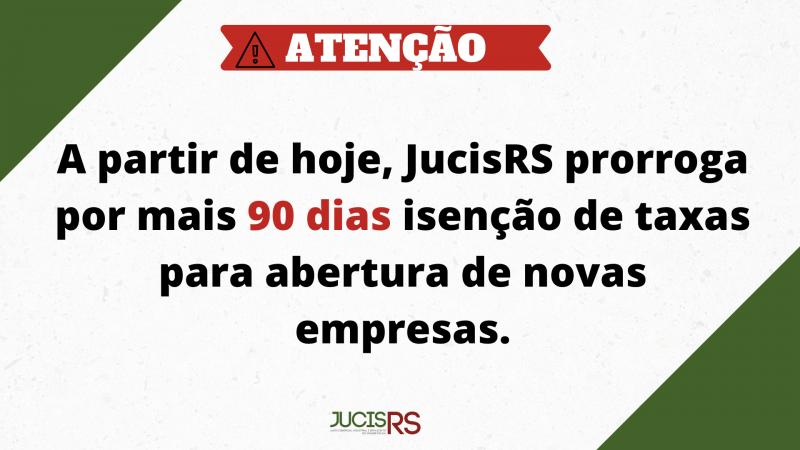JucisRS prorroga por mais 90 dias a isenção de taxas para abertura de novas empresas.