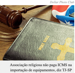 Associação religiosa não paga ICMS na importação de equipamentos