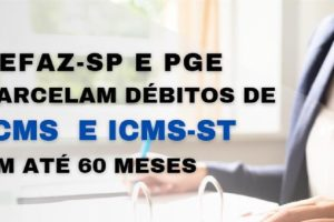 Sefaz-SP e PGE parcelam débitos de ICMS em até 60 meses